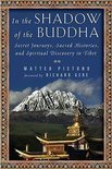 In the Shadow of the Buddha: Secret Journeys, Sacred Histories, and Spiritual Discovery in Tibet