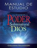 Como Caminar en el Poder Sobrenatural de Dios
