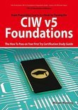 CIW v5 Foundations: 11D0-510 Exam Certification Exam Preparation Course in a Book for Passing the CIW v5 Foundations Exam - The How To Pass on Your First Try Certification Study Guide: 11D0-510 Exam Certification Exam Preparation Course in a Book for
