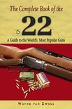 The Complete Book of the .22: A Guide to the World's Most Popular Guns