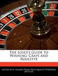 The Loser's Guide To Winning: Craps And Roulette