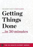 Getting Things Done in 30 Minutes - The Expert Guide to David Allen's Critically Acclaimed Book (ebook)