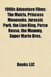 1990S Adventure Films (Study Guide): The Matrix, Princess Mononoke, Jurassic Park, The Lion King, Porco Rosso, The Mummy, Super Mario Bros.