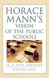 Horace Mann's Vision Of The Public Schools