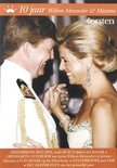 Willem Alexander & Maxima - 10 Jaar