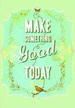 Make Something Good Today Flexi Journal