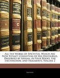 All the Works of Epictetus, Which Are Now Extant