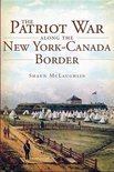 The Patriot War Along the New York-Canada Border