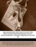 Bibliographie Zur Geschichte Des Deutschen Kirchenliedes Im Xvi. Jahrhundert, Volume 42; Volume 45