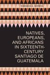 Natives, Europeans, and Africans in Sixteenth-Century Santiago de Guatemala