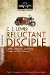 C. S. Lewis: Reluctant Disciple: Faith, Reason, and the Power of the Gospel