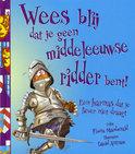 Wees blij dat je geen middeleeuwse ridder bent!