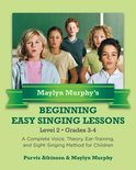 Maylyn Murphy's Beginning Easy Singing Lessons Level 2 Grades 3-4