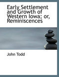 Early Settlement and Growth of Western Iowa; Or, Reminiscences