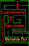 The Labyrinth Of Solitude ; The Other Mexico ; Return To The Labyrinth Of Solitude ; Mexico And The United States ; The Philanthropic Ogre