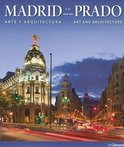 Madrid y el Prado/Madrid And The Prado: Arte y Arquitectura/Art And Architecture
