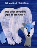 Oso Polar, Oso Polar, Que Es Ese Ruido? = Polar Bear, Polar Bear, What Do You Hear?