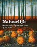 Natuurlijk  / Nederlandse figuratieve kunst 1970-2010
