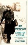 Iris Murdoch - A Writer At War