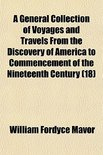 A General Collection Of Voyages And Travels From The Discovery Of America To Commencement Of The Nineteenth Century (18)