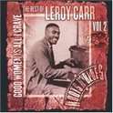 Roots n' Blues: Best of Leroy Carr, Vol. 2 - Good Women Is All I Crave