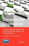 Dynamische Disposition: Strategien, Algorithmen Und Werkzeuge Zur Optimalen Auftrags-, Bestands- Und Fertigungsdisposition