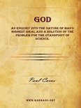 God - an Enquiry Into the Nature of Man's Highest Ideal and a Solution of the Problem for the Standpoint of Science. (ebook)