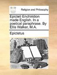 Epicteti Enchiridion Made English. in a Poetical Paraphrase. by Ellis Walker, M.A.