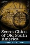 Secret Cities of Old South America