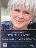 Byron Katie - Catching Up With Reality