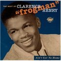 Ain't Got No Home: The Best Of Clarence Frogman...