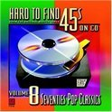 Hard To Find 45s On CD Vol. 8: '70s Pop...