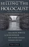 Selling The Holocaust: From Auschwitz To Schindler, How History Is Bought, Packaged, And Sold