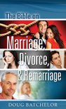 The Bible on Marriage, Divorce and Remarriage