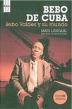 Bebo De Cuba: Bebo Valdes Y Su Mundo [With Music Cd] = Bebo Of Cuba