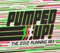 Pumped Up - The 2012 Running Mix