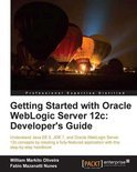 Getting Started with Oracle WebLogic Server 12c: Developers Guide