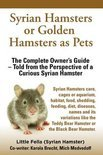 Syrian Hamsters or Golden Hamsters as Pets. Care, Cages or Aquarium, Habitat, Food, Shedding, Feeding, Diet, Diseases, Names, Variations. Syrian Hamsters Complete Owner's Guide!