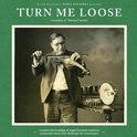 Turn Me Loose:..