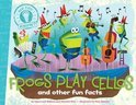 Frogs Play Cellos and Other Fun Facts