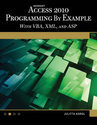Microsoft[ Access 2010 Programming by Example with VBA, XML, and ASP