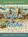 Learn German With Stories: Café In Berlin – 10 Short Stories For Beginners, Ebook, 3,25 euro
