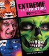 Extreme Face Painting: 50 Friendly & Fiendish Step-by-Step Demos