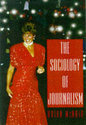 The Sociology of Journalism