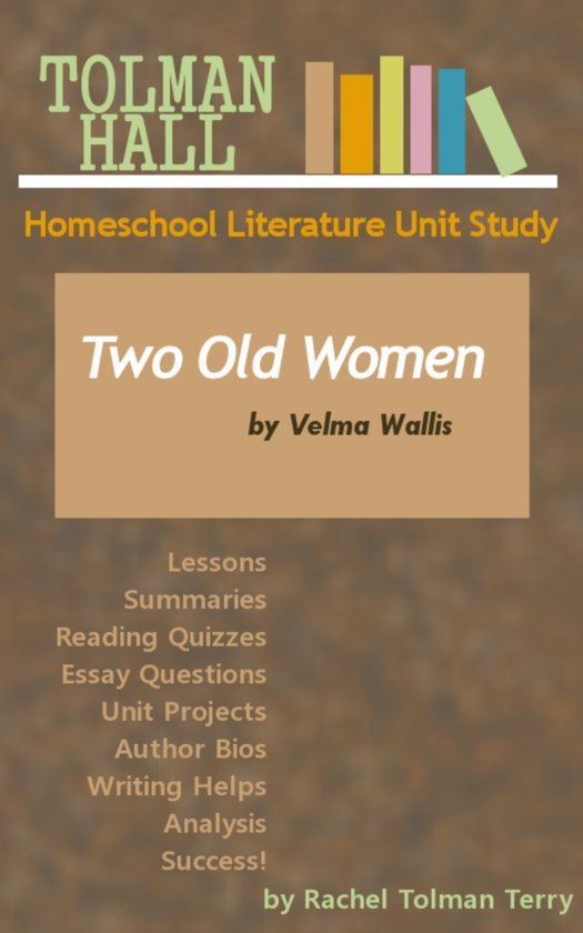 two old women by velma wallis essay This essay explores the work of velma wallis from the perspective of post-colonial theory her works, two old women and bird girl and the man who followed the sun.