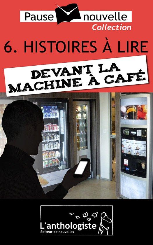 Histoires lire devant la machine caf 10 nouvelles 10 auteurs - Nouvelle machine a cafe ...