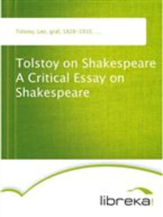 leo tolstoy essay on shakespeare This book contains a critical essay on shakespeare by leo tolstoy it is followed by another essay named.