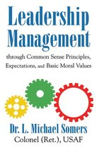 Leadership/Management Through Common Sense Principles, Expectations and Basic Moral Values