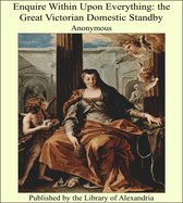 Enquire Within Upon Everything: the Great Victorian Domestic Standby