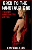 Bred To The Minotaur God (Monster Impregnation Erotica)